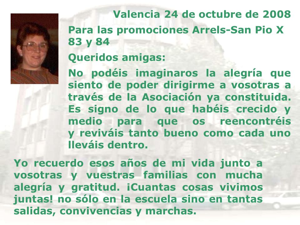 Valencia 24 de octubre de 2008 Para las promociones Arrels-San Pio X 83 y 84. Queridos amigas: