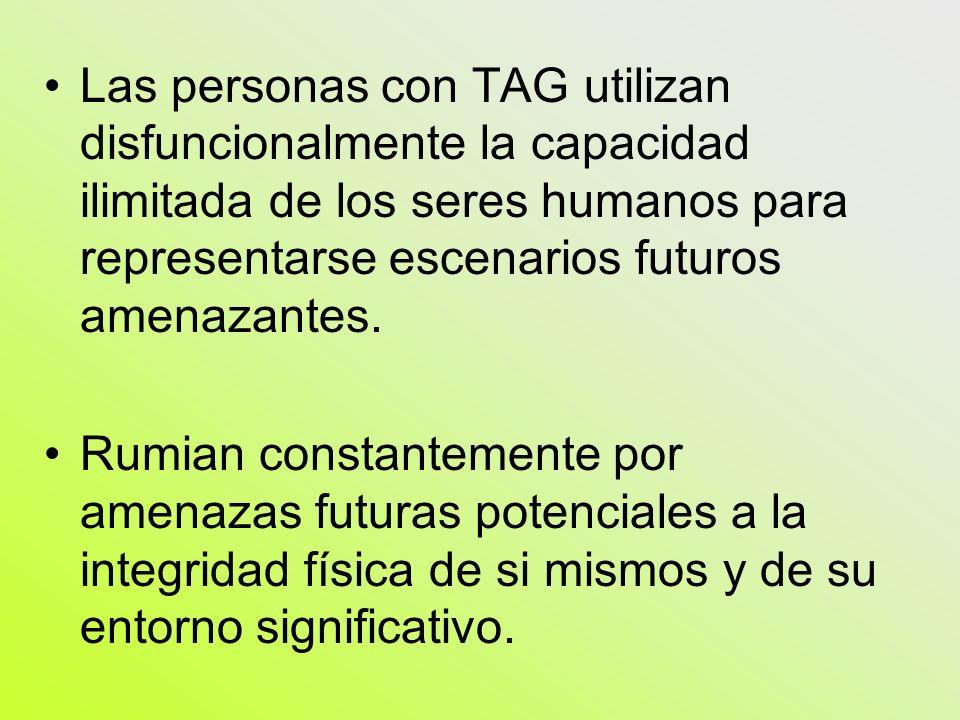 Las personas con TAG utilizan disfuncionalmente la capacidad ilimitada de los seres humanos para representarse escenarios futuros amenazantes.