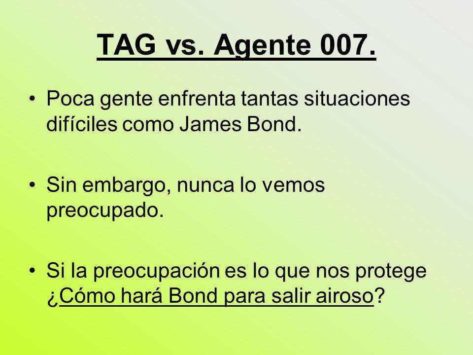 TAG vs. Agente 007. Poca gente enfrenta tantas situaciones difíciles como James Bond. Sin embargo, nunca lo vemos preocupado.