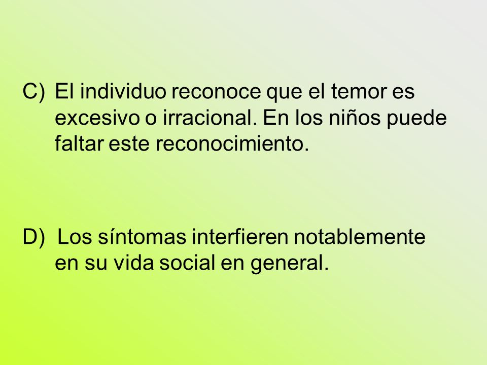 El individuo reconoce que el temor es excesivo o irracional