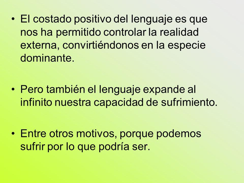 El costado positivo del lenguaje es que nos ha permitido controlar la realidad externa, convirtiéndonos en la especie dominante.
