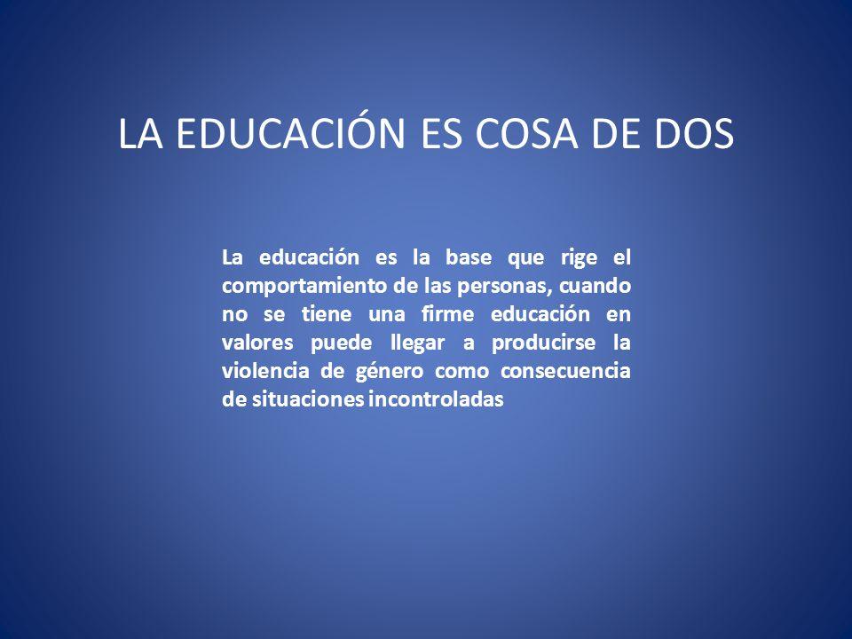 LA EDUCACIÓN ES COSA DE DOS