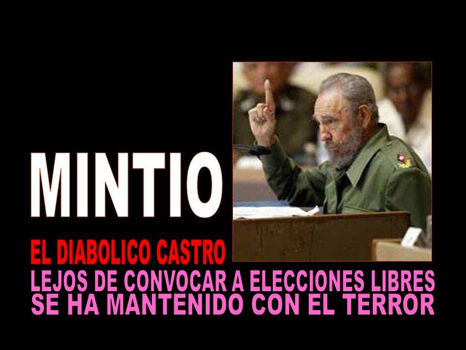 MINTIO EL DIABOLICO CASTRO LEJOS DE CONVOCAR A ELECCIONES LIBRES