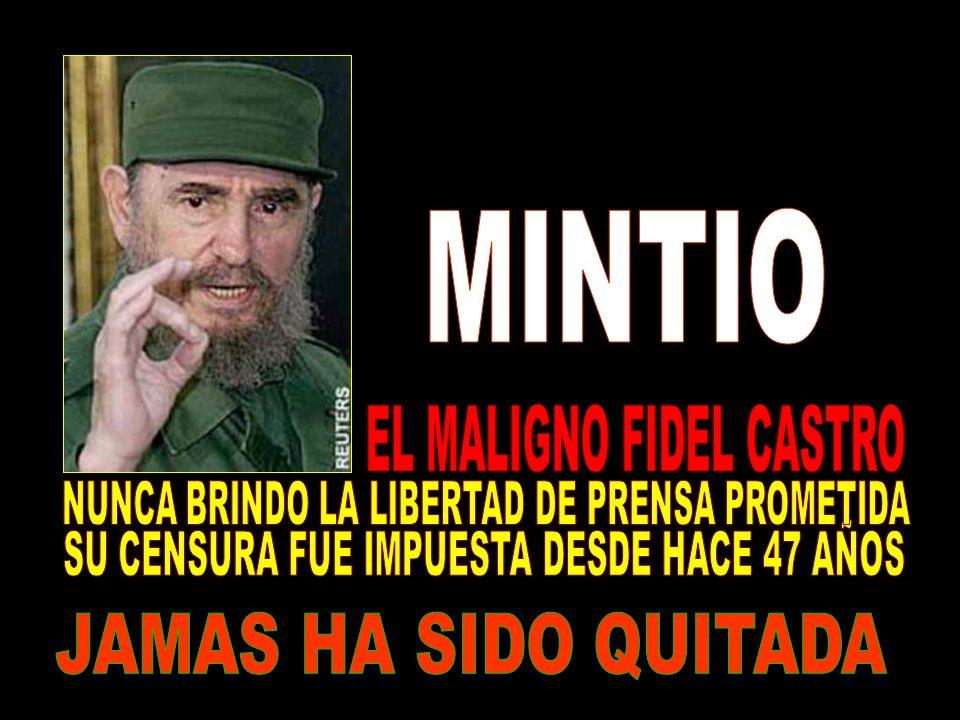 MINTIO EL MALIGNO FIDEL CASTRO JAMAS HA SIDO QUITADA