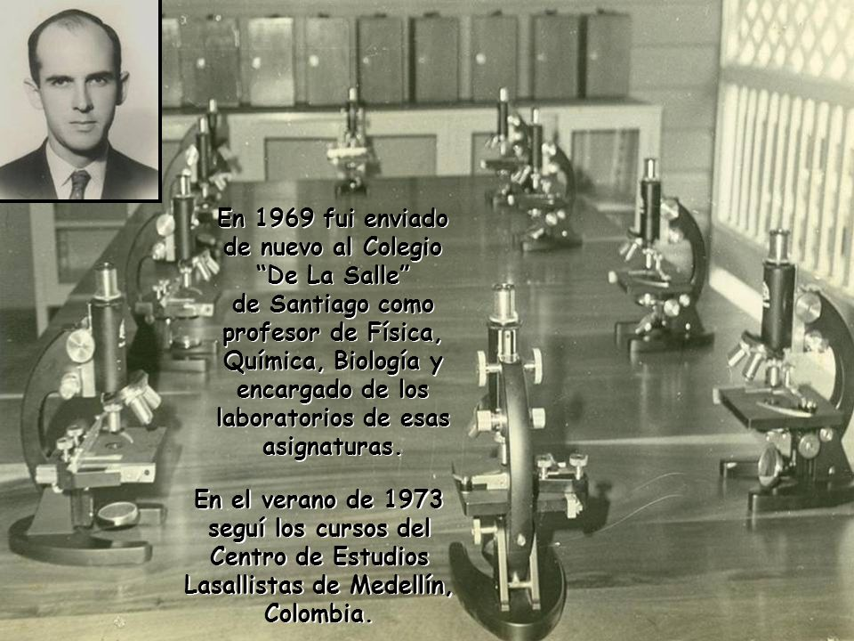 En 1969 fui enviado de nuevo al Colegio De La Salle de Santiago como profesor de Física, Química, Biología y encargado de los laboratorios de esas asignaturas.