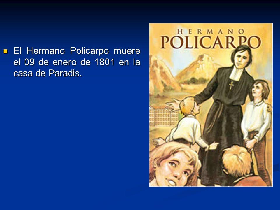 El Hermano Policarpo muere el 09 de enero de 1801 en la casa de Paradis.