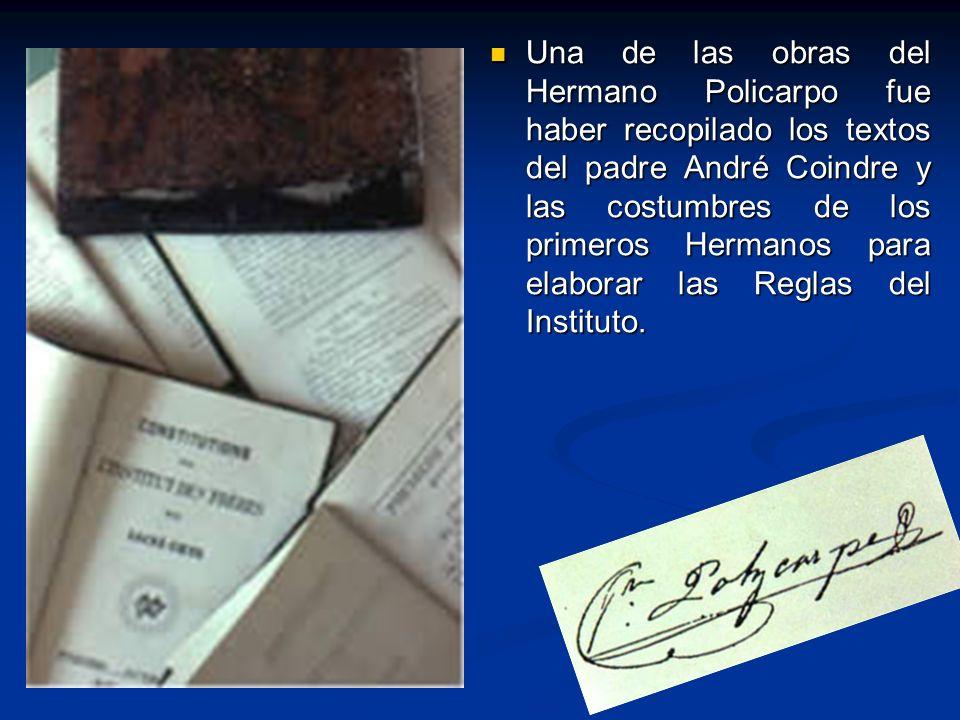 Una de las obras del Hermano Policarpo fue haber recopilado los textos del padre André Coindre y las costumbres de los primeros Hermanos para elaborar las Reglas del Instituto.