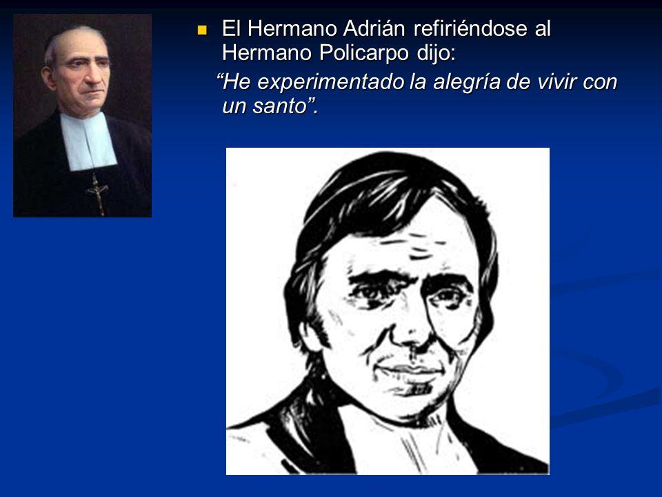 El Hermano Adrián refiriéndose al Hermano Policarpo dijo: