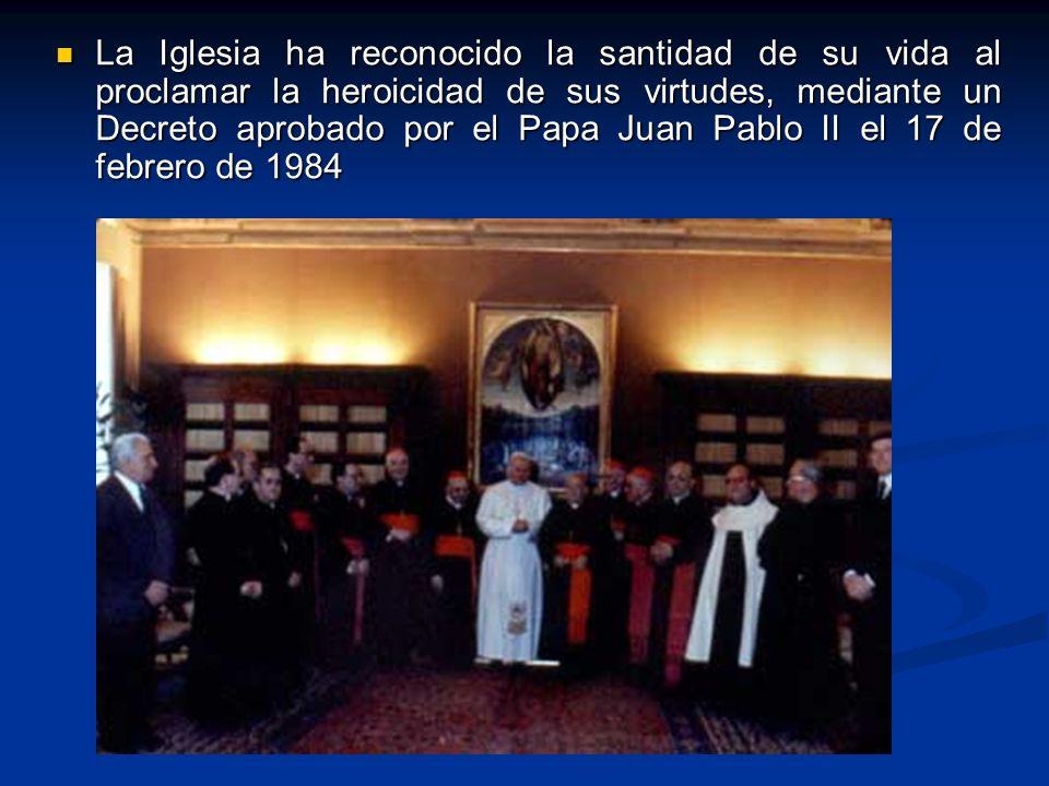 La Iglesia ha reconocido la santidad de su vida al proclamar la heroicidad de sus virtudes, mediante un Decreto aprobado por el Papa Juan Pablo II el 17 de febrero de 1984