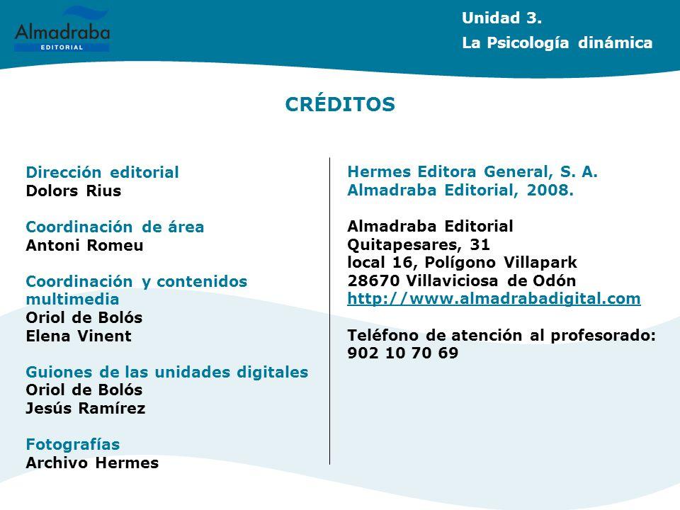 CRÉDITOS Unidad 3. La Psicología dinámica Dirección editorial