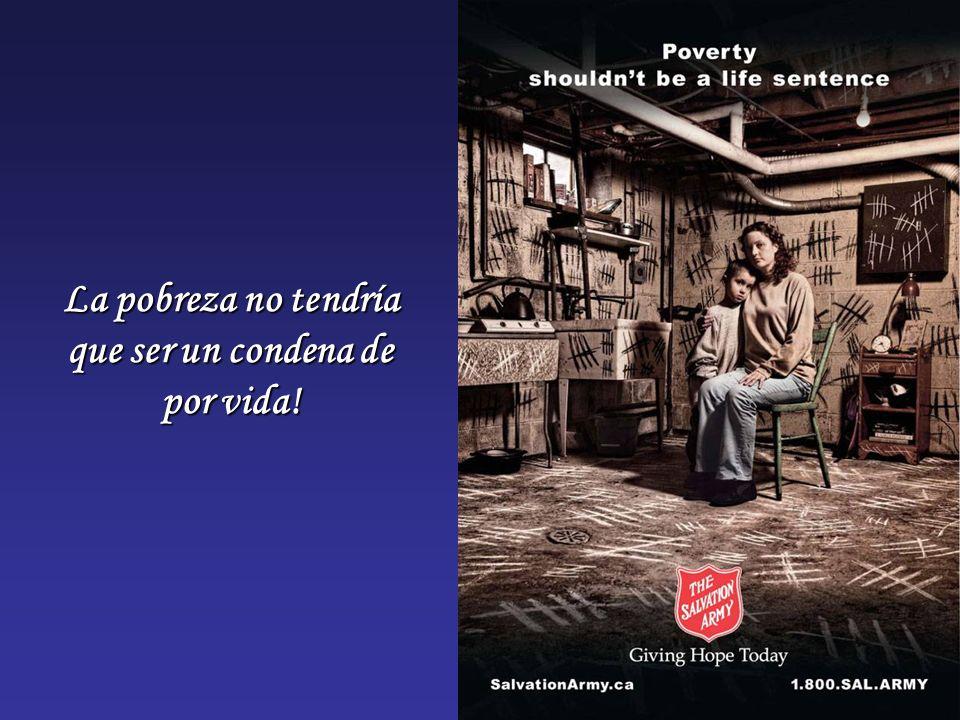 La pobreza no tendría que ser un condena de por vida!
