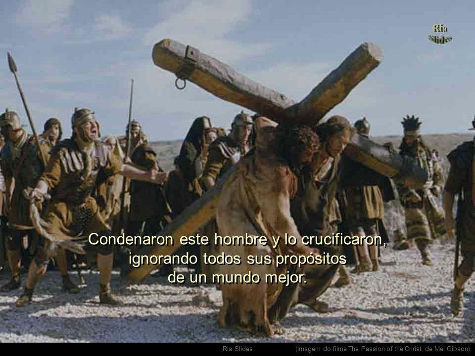 Condenaron este hombre y lo crucificaron, ignorando todos sus propósitos de un mundo mejor.