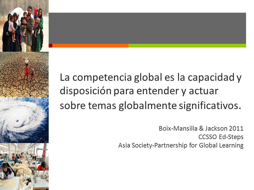 La competencia global es la capacidad y disposición para entender y actuar sobre temas globalmente significativos.
