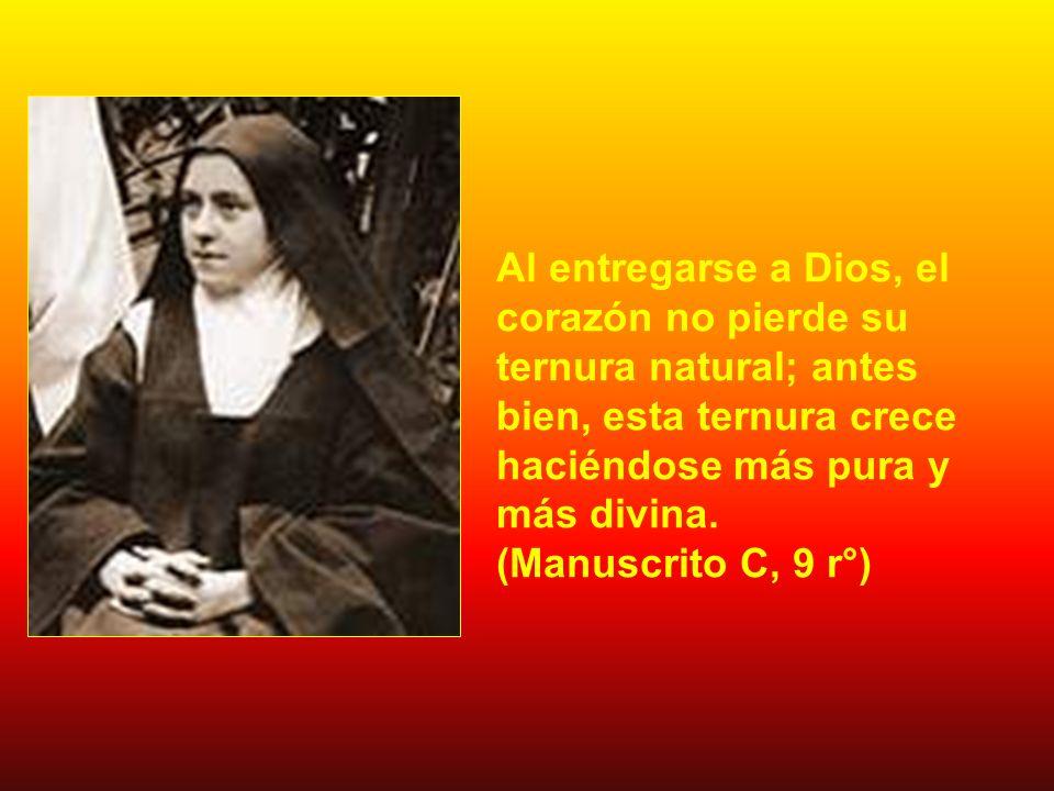 Al entregarse a Dios, el corazón no pierde su ternura natural; antes bien, esta ternura crece haciéndose más pura y más divina.