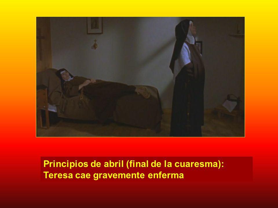 Principios de abril (final de la cuaresma): Teresa cae gravemente enferma