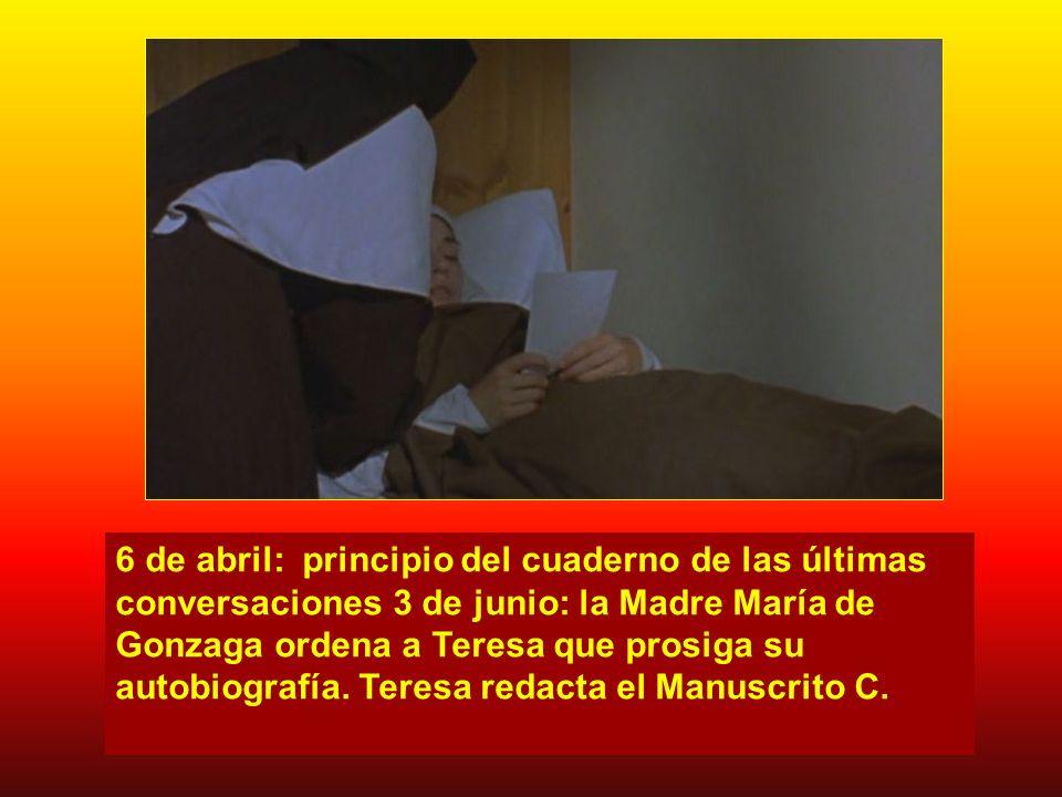 6 de abril: principio del cuaderno de las últimas conversaciones 3 de junio: la Madre María de Gonzaga ordena a Teresa que prosiga su autobiografía.