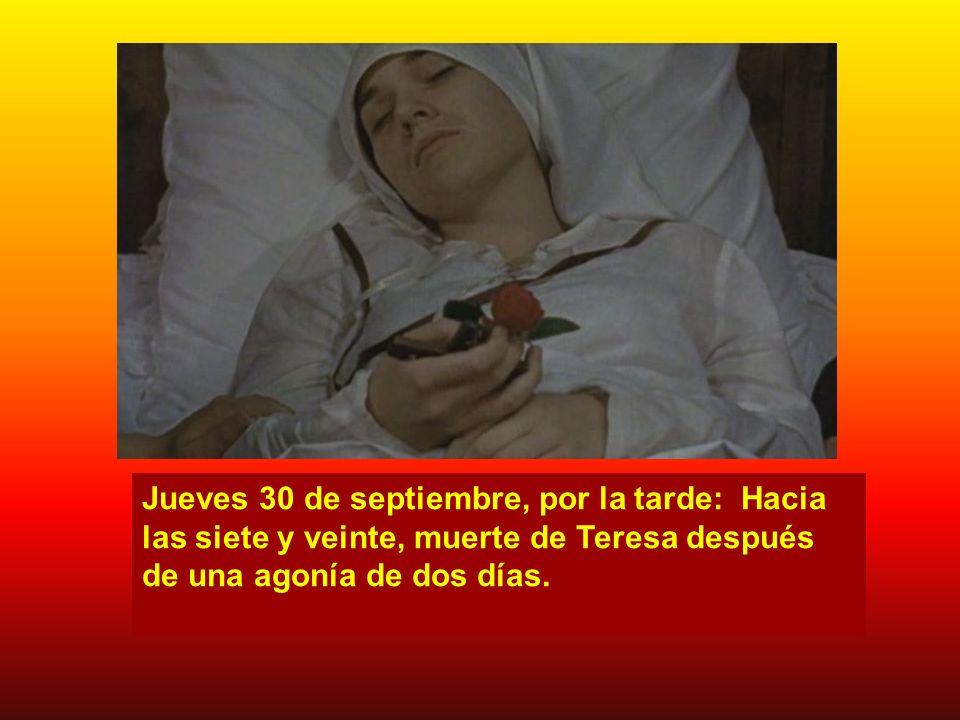 Jueves 30 de septiembre, por la tarde: Hacia las siete y veinte, muerte de Teresa después de una agonía de dos días.