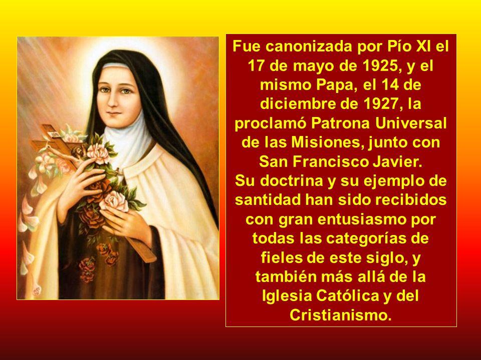Fue canonizada por Pío XI el 17 de mayo de 1925, y el mismo Papa, el 14 de diciembre de 1927, la proclamó Patrona Universal de las Misiones, junto con San Francisco Javier.