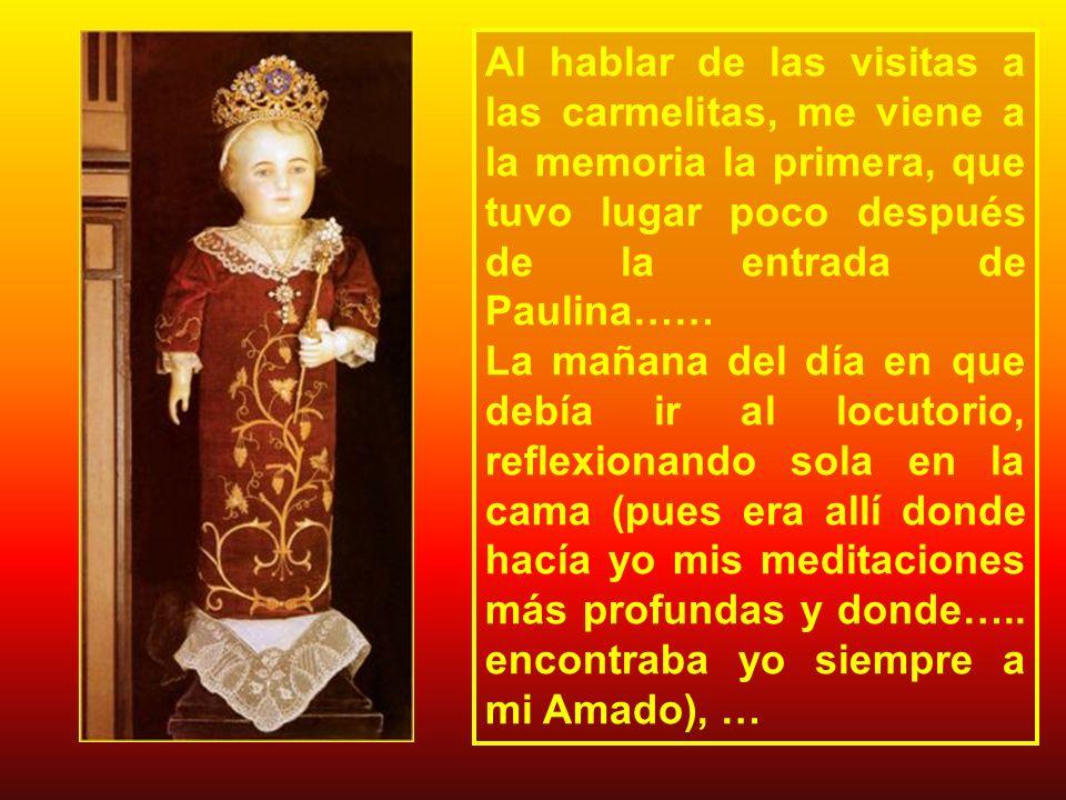 Al hablar de las visitas a las carmelitas, me viene a la memoria la primera, que tuvo lugar poco después de la entrada de Paulina……