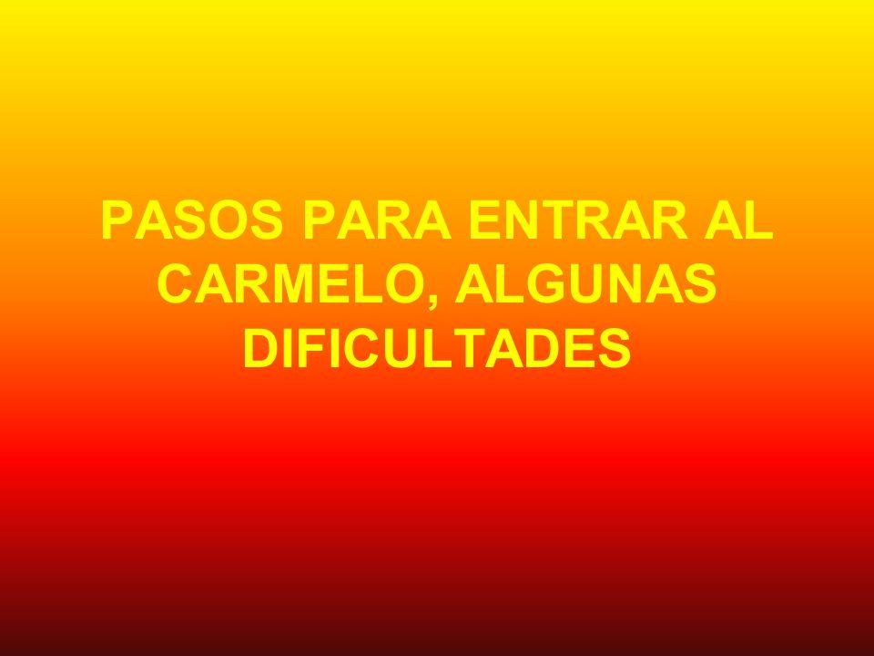 PASOS PARA ENTRAR AL CARMELO, ALGUNAS DIFICULTADES