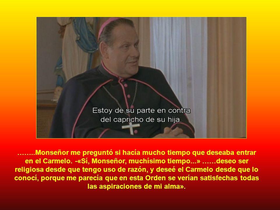 ……..Monseñor me preguntó si hacía mucho tiempo que deseaba entrar en el Carmelo.