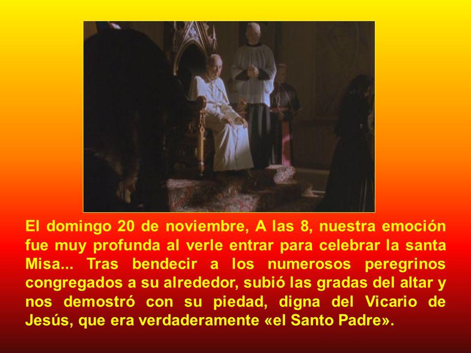 El domingo 20 de noviembre, A las 8, nuestra emoción fue muy profunda al verle entrar para celebrar la santa Misa...