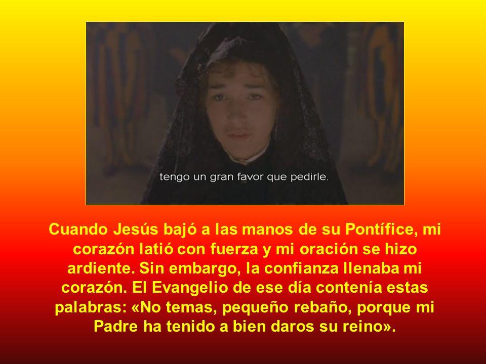 Cuando Jesús bajó a las manos de su Pontífice, mi corazón latió con fuerza y mi oración se hizo ardiente.