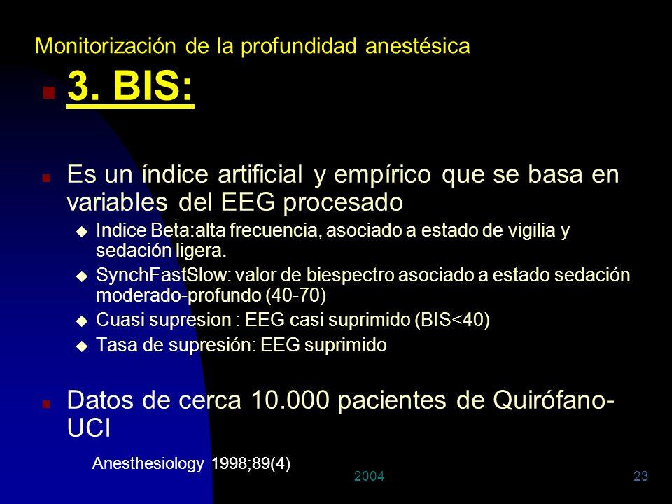 29/03/2017 Monitorización de la profundidad anestésica. 3. BIS: Es un índice artificial y empírico que se basa en variables del EEG procesado.