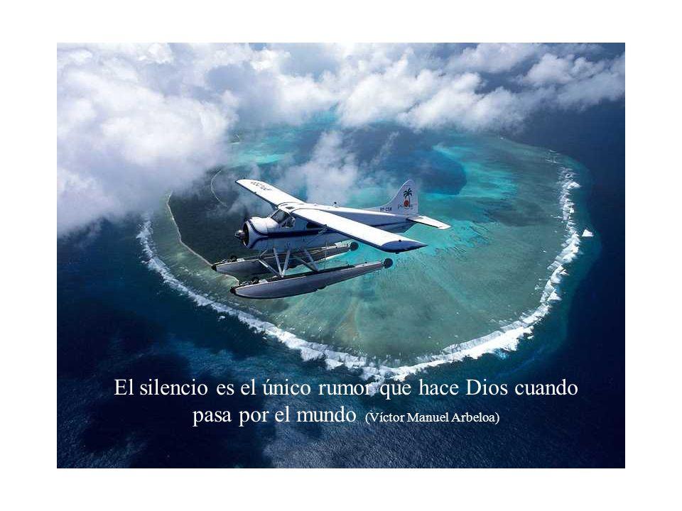 El silencio es el único rumor que hace Dios cuando