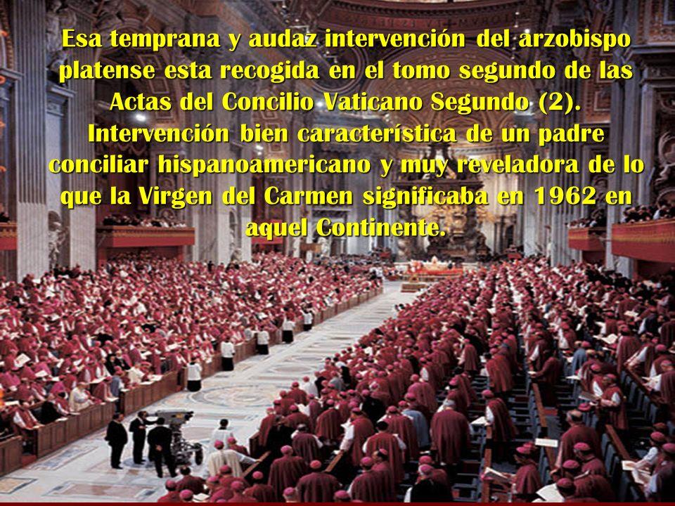 Esa temprana y audaz intervención del arzobispo platense esta recogida en el tomo segundo de las Actas del Concilio Vaticano Segundo (2).