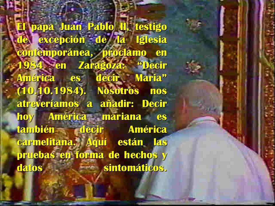 El papa Juan Pablo II, testigo de excepción de la Iglesia contemporánea, proclamo en 1984 en Zaragoza: Decir América es decir Maria (10.10.1984).
