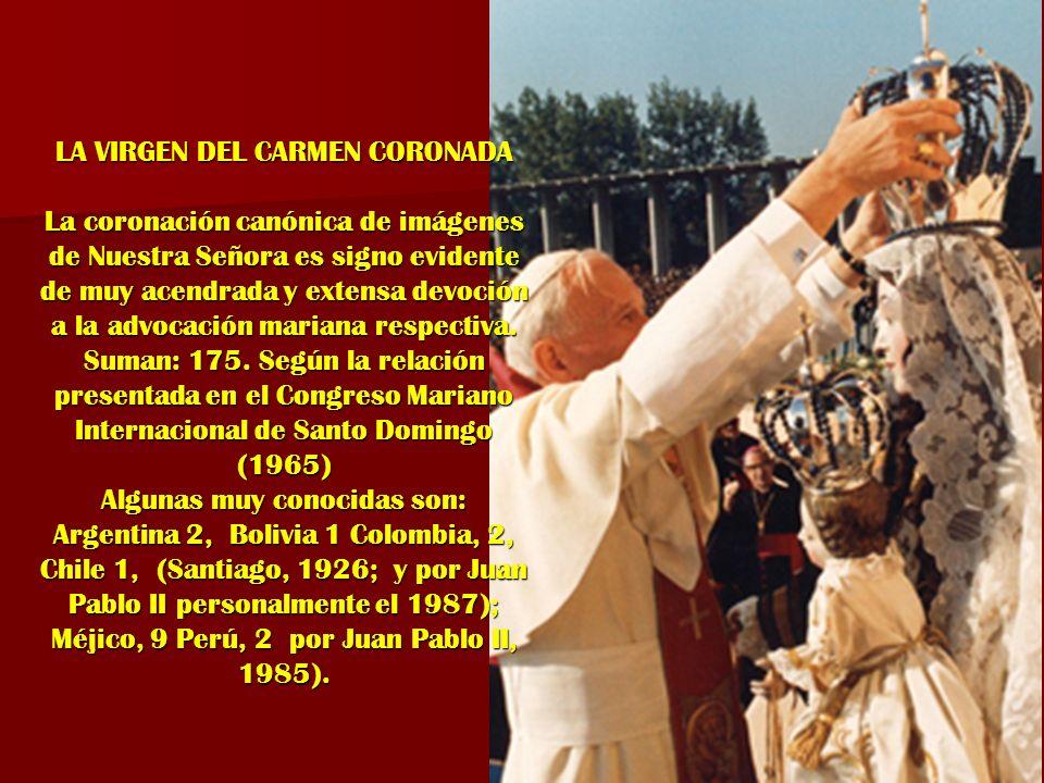LA VIRGEN DEL CARMEN CORONADA La coronación canónica de imágenes de Nuestra Señora es signo evidente de muy acendrada y extensa devoción a la advocación mariana respectiva.