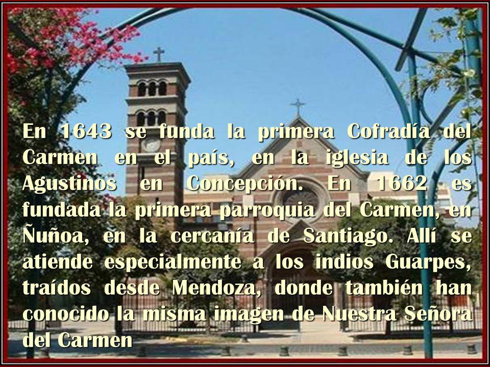En 1643 se funda la primera Cofradía del Carmen en el país, en la iglesia de los Agustinos en Concepción.
