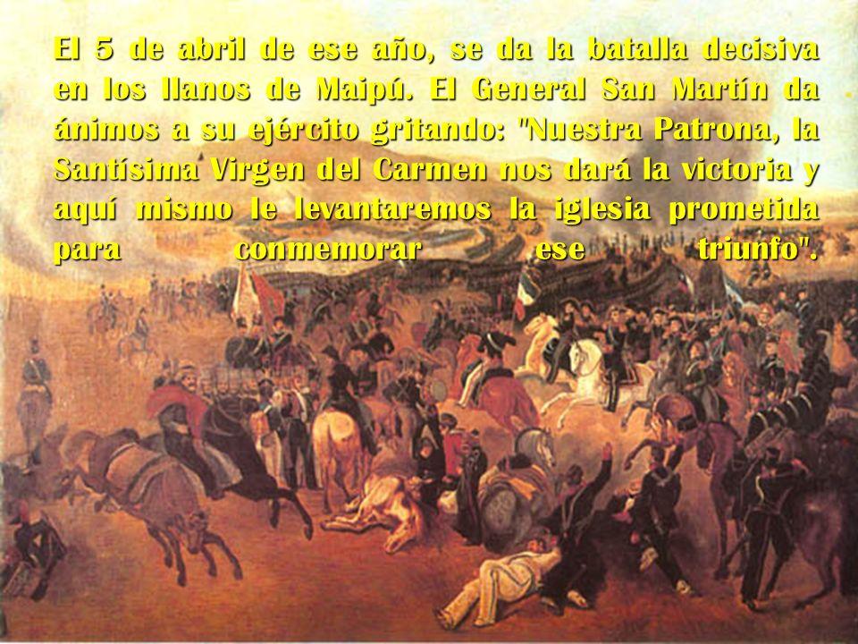 El 5 de abril de ese año, se da la batalla decisiva en los llanos de Maipú.