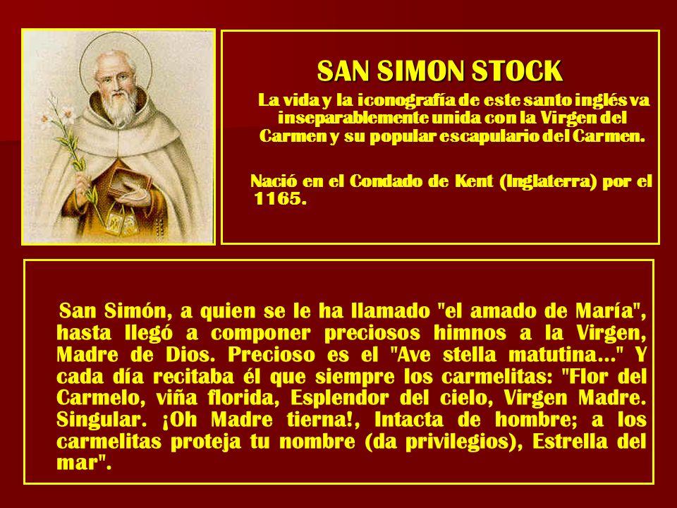 SAN SIMON STOCK La vida y la iconografía de este santo inglés va inseparablemente unida con la Virgen del Carmen y su popular escapulario del Carmen.