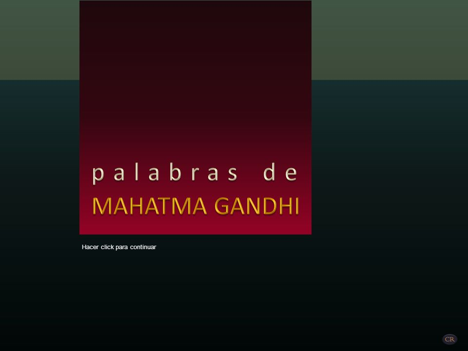 palabras de MAHATMA GANDHI Hacer click para continuar
