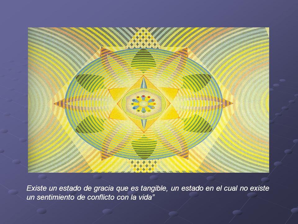 Existe un estado de gracia que es tangible, un estado en el cual no existe un sentimiento de conflicto con la vida