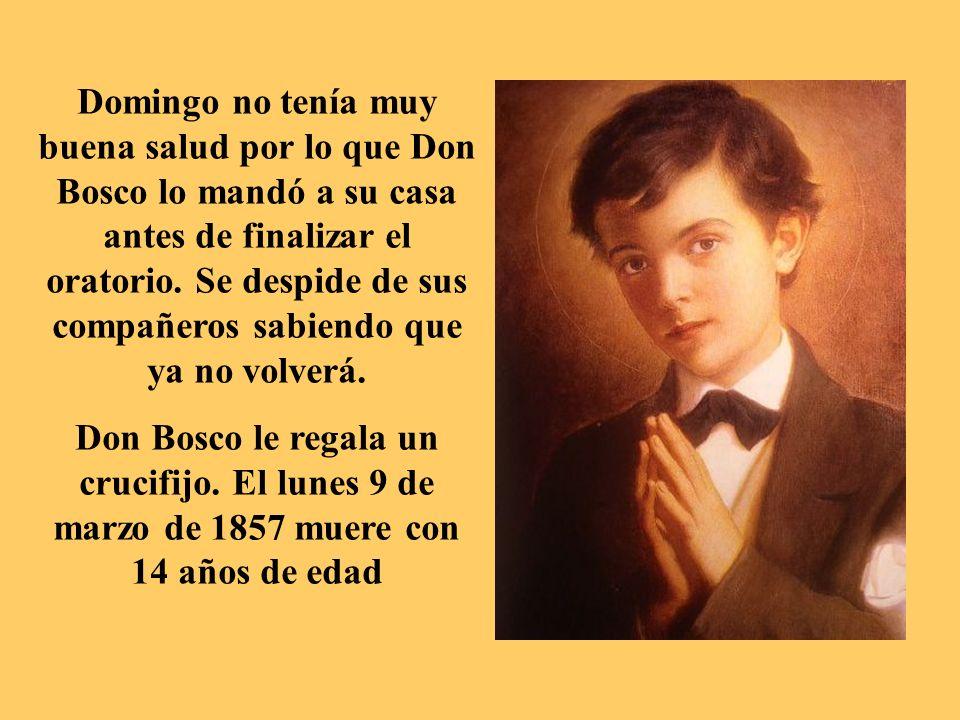 Domingo no tenía muy buena salud por lo que Don Bosco lo mandó a su casa antes de finalizar el oratorio. Se despide de sus compañeros sabiendo que ya no volverá.