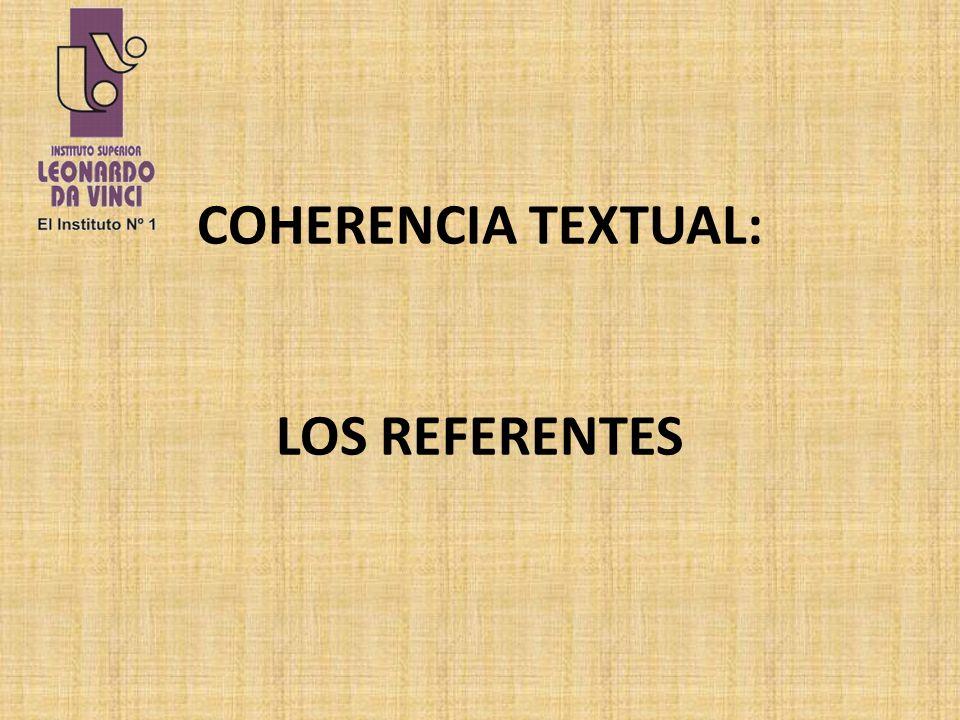 COHERENCIA TEXTUAL: LOS REFERENTES