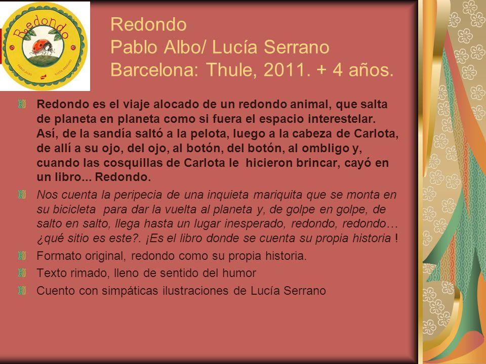 Redondo Pablo Albo/ Lucía Serrano Barcelona: Thule, 2011. + 4 años.