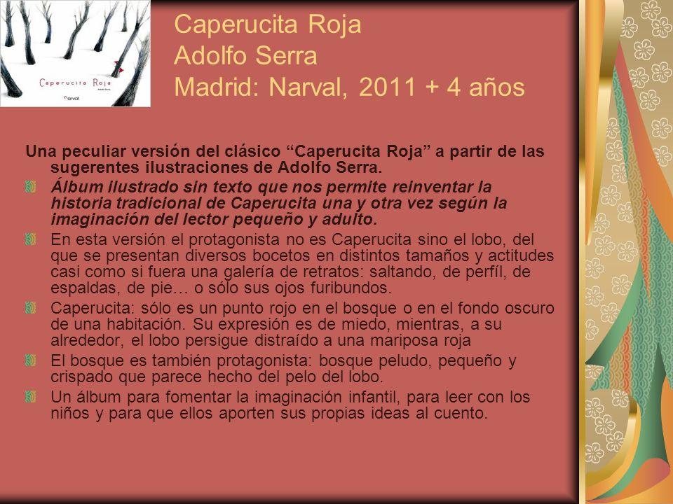 Caperucita Roja Adolfo Serra Madrid: Narval, 2011 + 4 años