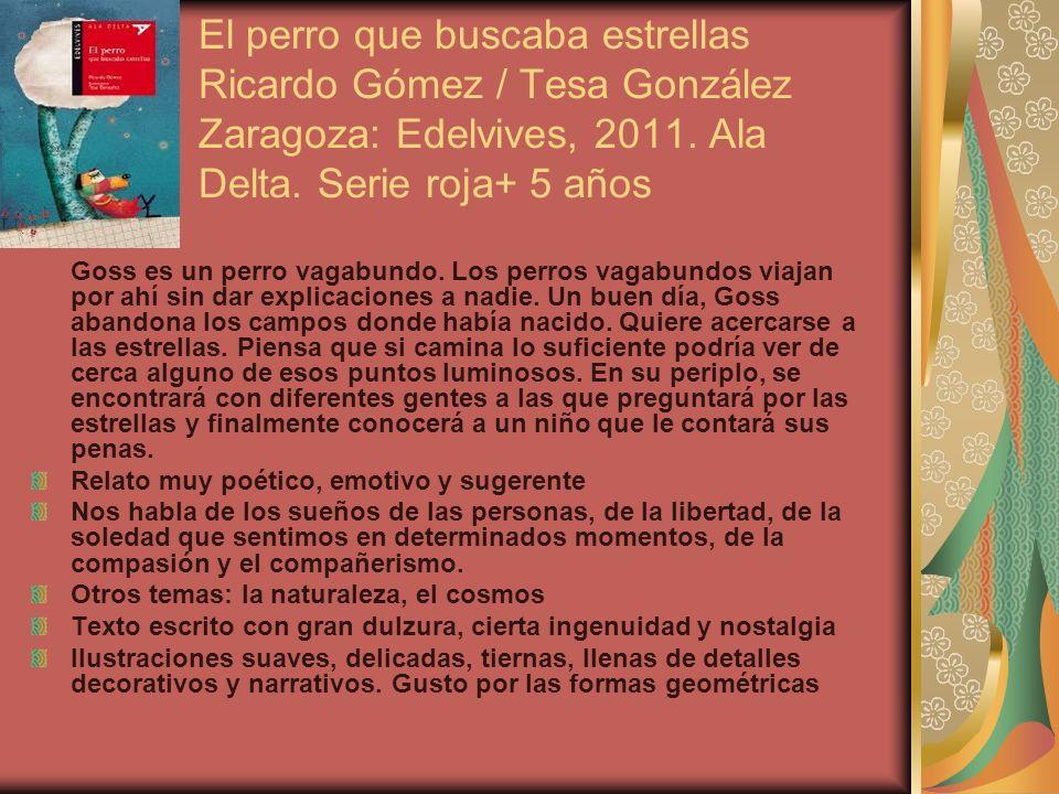 El perro que buscaba estrellas Ricardo Gómez / Tesa González Zaragoza: Edelvives, 2011. Ala Delta. Serie roja+ 5 años