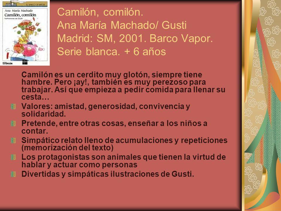 Camilón, comilón. Ana María Machado/ Gusti Madrid: SM, 2001