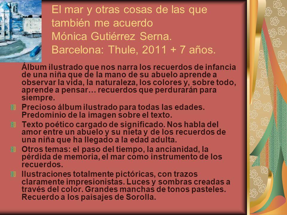 El mar y otras cosas de las que también me acuerdo Mónica Gutiérrez Serna. Barcelona: Thule, 2011 + 7 años.