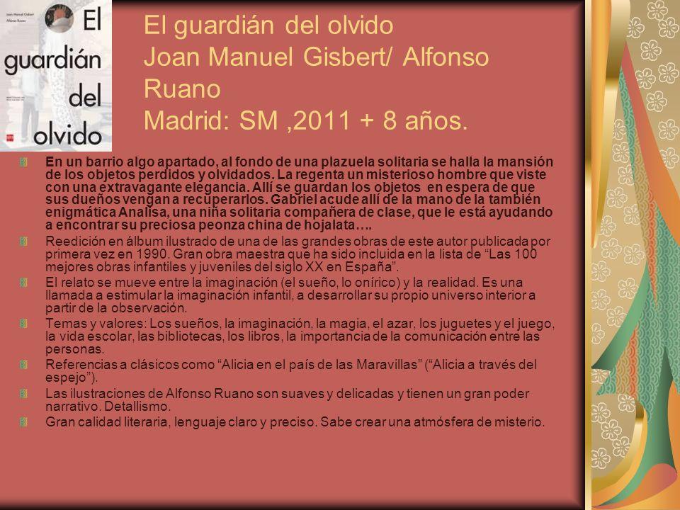 El guardián del olvido Joan Manuel Gisbert/ Alfonso Ruano Madrid: SM ,2011 + 8 años.