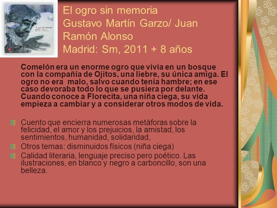 El ogro sin memoria Gustavo Martín Garzo/ Juan Ramón Alonso Madrid: Sm, 2011 + 8 años