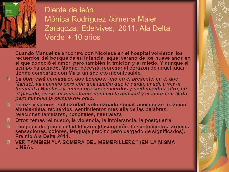 Diente de león Mónica Rodríguez /ximena Maier Zaragoza: Edelvives, 2011. Ala Delta. Verde + 10 años