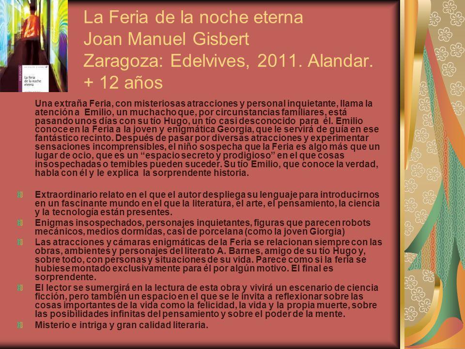 La Feria de la noche eterna Joan Manuel Gisbert Zaragoza: Edelvives, 2011. Alandar. + 12 años