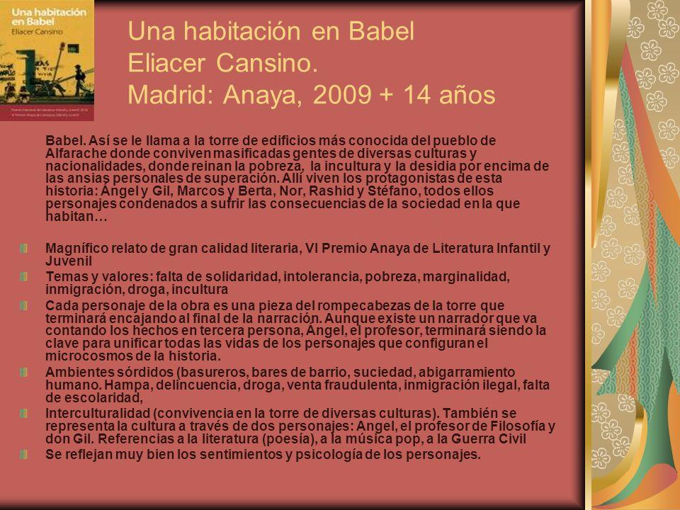 Una habitación en Babel Eliacer Cansino. Madrid: Anaya, 2009 + 14 años