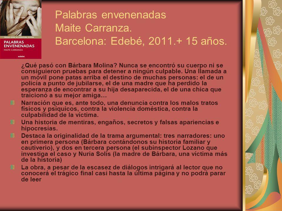 Palabras envenenadas Maite Carranza. Barcelona: Edebé, 2011.+ 15 años.